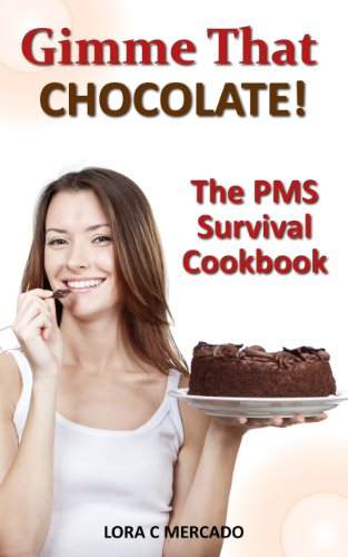 Gimme That Chocolate!: The PMS Survival Cookbook (English Edition)