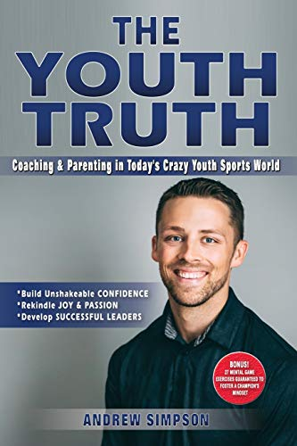 The Youth Truth: Coaching & Parenting In Today's Crazy Youth Sports World