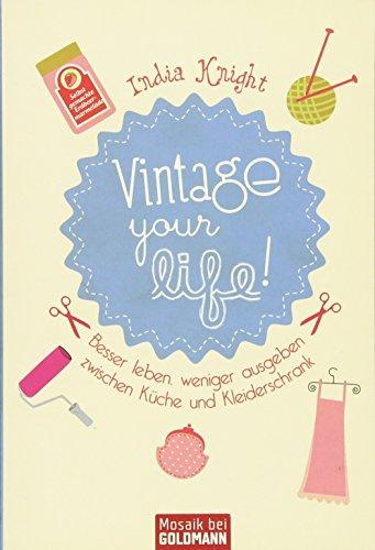Vintage your life!: Besser leben, weniger ausgeben zwischen Küche und Kleiderschrank