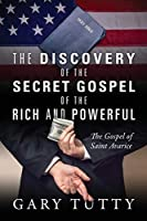 The Discovery of the Secret Gospel of the Rich and Powerful: The Gospel of Saint Avarice