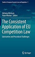 The Consistent Application of EU Competition Law: Substantive and Procedural Challenges (Studies in European Economic Law and Regulation (9))