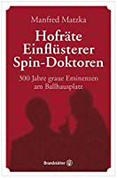 Hofraete, Einfluesterer, Spin-Doktoren: 300 Jahre graue Eminenzen am Ballhausplatz