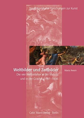 Weltbilder Und Zeitbilder: Die Vier Weltzeitalter in Der Malerei Und in Der Graphik 1497-1836 (Neue