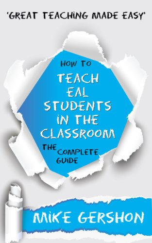 How to Teach EAL Students in the Classroom: The Complete Guide (The 'How To...' Great Classroom Teaching Series Book 1) (English Edition)