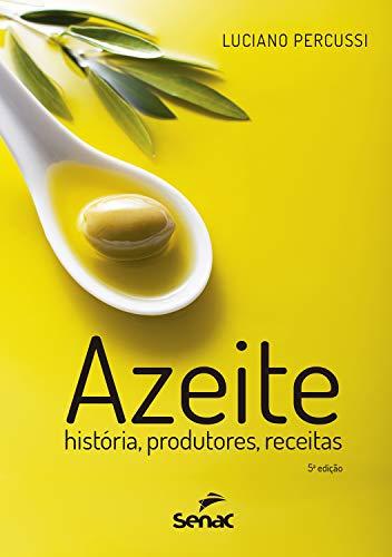 Azeite: história, produtores, receitas