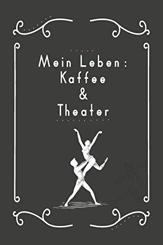 Mein Leben Kaffee und Theater: Optimal als Notizbuch Zubehör für Schauspieler zum festhalten von Notizen für das Drehbuch oder Facetten spielen