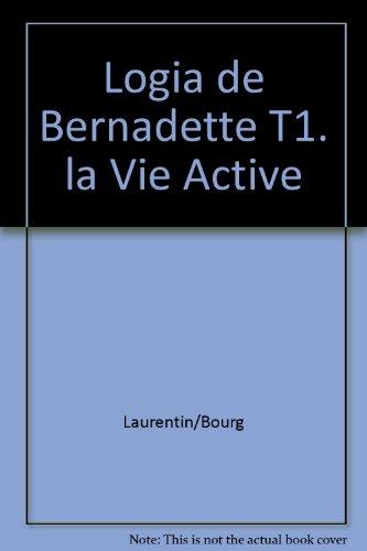 Logia de Bernadette T1. la Vie Active (Biographies)