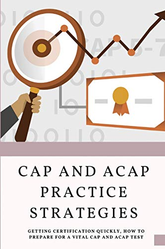 CAP And aCAP Practice Strategies: Getting Certification Quickly, How To Prepare For A Vital CAP And aCAP Test.: Is The Cap Certification Hard
