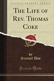 The Life of Rev. Thomas Coke (Classic Reprint)