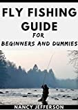 Fly Fishing Guide For Beginners And Dummies: The Nitty-gritty Of A Bountiful Fly Fishing (English Edition)