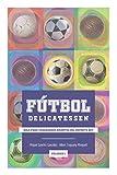 Fútbol Delicatessen Vol.1: Solo para verdaderos amantes del deporte rey