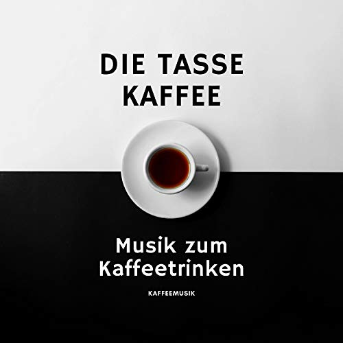 Die Tasse Kaffee – Musik zum Kaffeetrinken, Kaffeemusik