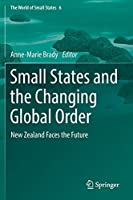 Small States and the Changing Global Order: New Zealand Faces the Future (The World of Small States)