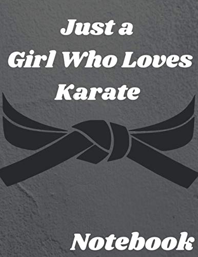 Just a Girl Who Loves Karate: karate training magazine notebook, gift for the owner and karate fighters and karate martial arts fans, write diary, diary