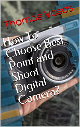 How To Choose Best Point and Shoot Digital Camera?