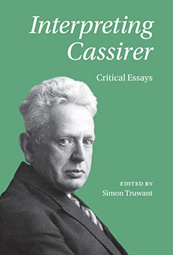 Interpreting Cassirer: Critical Essays (English Edition)