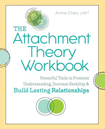 The Attachment Theory Workbook: Powerful Tools to Promote Understanding, Increase Stability, and Build Lasting Relationships