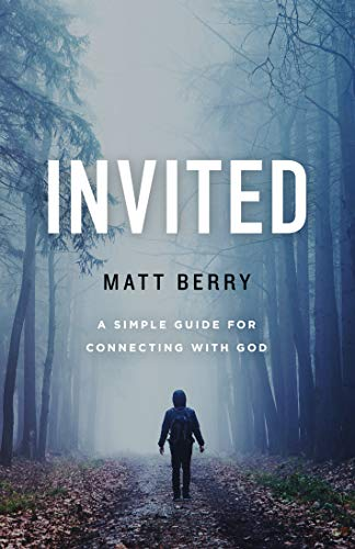 Invited: A Simple Guide for Connecting with God by [Matt Berry]