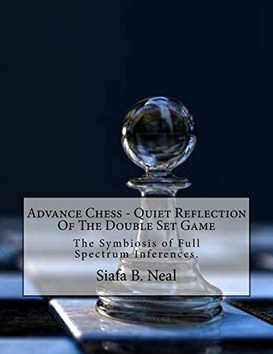 Advance Chess - Quiet Reflection Of The Double Set Game: The Symbiosis of Full Spectrum Inferences