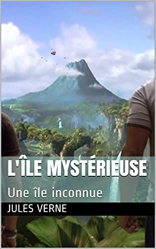 L'Île mystérieuse (Annoté): Une île inconnue (French Edition)