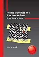 Hybrid Identities and Adolescent Girls: Being 'Half' in Japan (Critical Language and Literacy Studies)