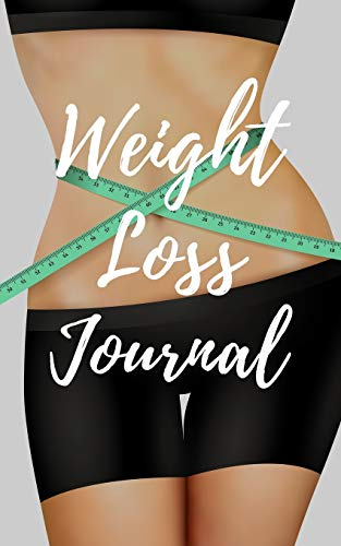 WEIGHT LOSS JOURNAL: A Daily Food Journal and Fitness Diary Notebook. Macros & Meal Tracking Log. Track Your Eating and Exercise to Reach Your Health and Dieting Goals.