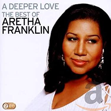 A Deeper Love: The Best Of Aretha Franklin
