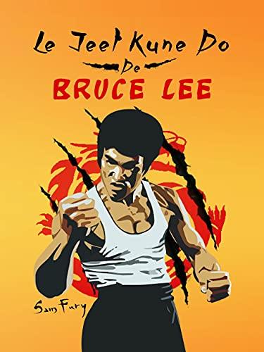 Le Jeet Kune Do de Bruce Lee: Stratégies d'Entraînement et de Combat Jeet Kune Do (Autodéfense t. 1)