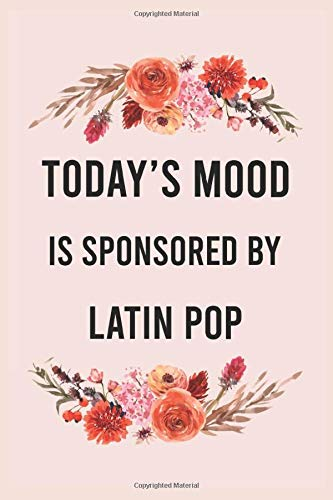 Today\'s good mood is sponsored by latin pop: funny notebook for women men, cute journal for writing, appreciation birthday christmas gift for latin pop lovers