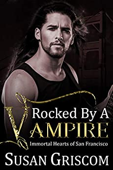 Rocked by a Vampire (Immortal Hearts of San Francisco Book 3) by [Susan Griscom, Michelle Olson]