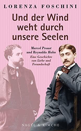 »Und der Wind weht durch unsere Seelen«: Marcel Proust und Reynaldo Hahn. Eine Geschichte von Liebe und Freundschaft