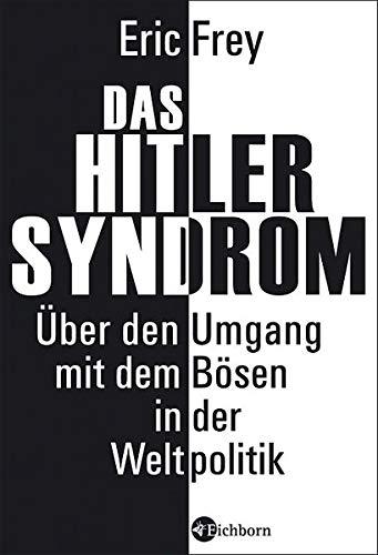 Das Hitler-Syndrom: Über den Umgang mit dem Bösen in der Weltpolitik