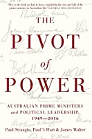 The Pivot of Power: Australian Prime Ministers and Political Leadership, 1949-2016