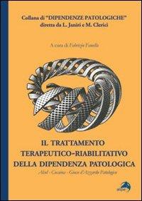 Il trattamento terapeutico-riabilitativo della dipendenza patologica. Alcol-Cocaina-Gioco d'azzardo patologico
