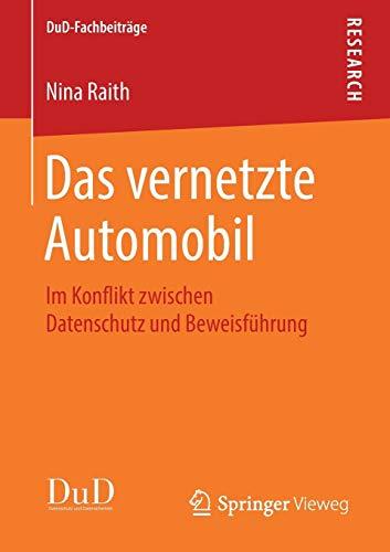 Das vernetzte Automobil: Im Konflikt zwischen Datenschutz und Beweisführung (DuD-Fachbeiträge)