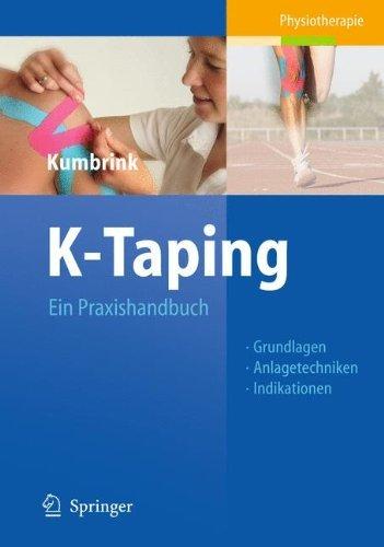 K-Taping: Ein Praxishandbuch Grundlagen, Anlagetechniken, Indikationen