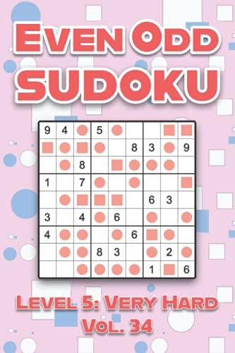 Even Odd Sudoku Level 5: Very Hard Vol. 34: Play Even Odd Sudoku 9x9 Nine Numbers Grid With Solutions Hard Level Volumes 1-40 Cross Sums Sudoku ... Enjoy A Challenge For All Ages Kids to Adults