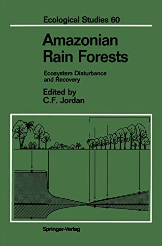 Amazonian Rain Forests: Ecosystem Disturbance and Recovery (Ecological Studies (60), Band 60)