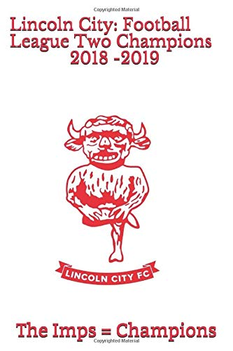 Lincoln City: Football League Two Champions 2018 -2019: Notebook