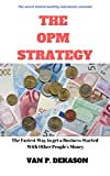 The OPM Strategy: The Fastest Way to get a Business Started with Other People's Money (English Edition)