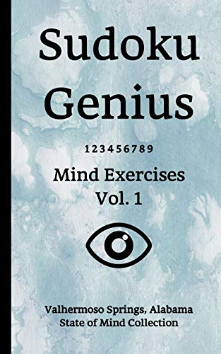 Sudoku Genius Mind Exercises Volume 1: Valhermoso Springs, Alabama State of Mind Collection