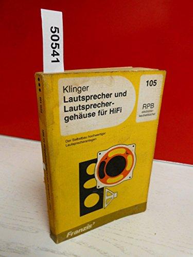 Lautsprecher und Lautsprechergehäuse für HiFi : d. Selbstbau hochwertiger Lautsprecheranlagen (RPB-electronic-Taschenbücher ; Nr. 105)