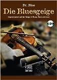 Die Bluesgeige.: Improvisieren auf der Geige in Blues, Rock und Jazz. Mit CD ( 24. Juni 2013 )