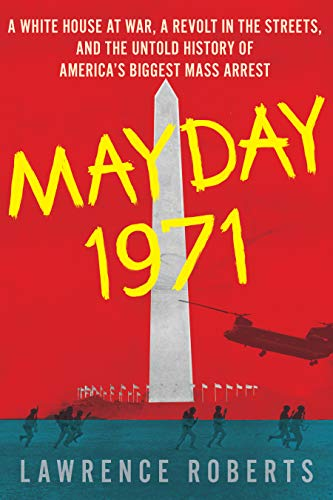 Image of Mayday 1971: A White House at War, a Revolt in the Streets, and the Untold History of America's Biggest Mass Arrest
