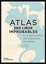 Atlas des lieux improbables. À la découverte des c de Travis Elborough