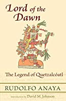 Lord of the Dawn: The Legend of Quetzalcoatl