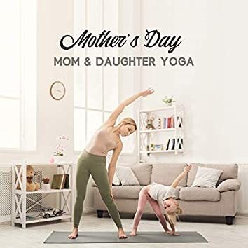 Mother's Day, Mom & Daughter Yoga - Mindful & Healthy Way to Celebrate Mother's Day: Music for Yoga Relaxation