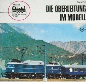 Kleine Modellbahn-Reihe, Band 14: Die Oberleitung im Modell