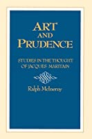 Art and Prudence: Studies in the Thought of Jacques Maritain (Publications of the Jacques Maritain Center)