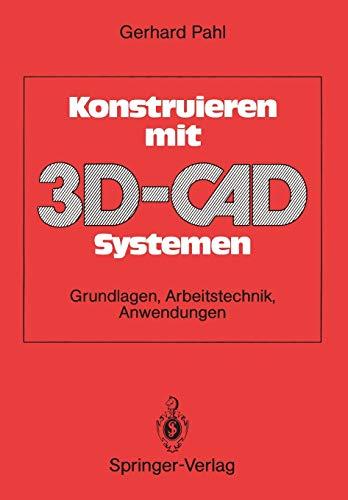 Konstruieren mit 3D-CAD-Systemen: Grundlagen, Arbeitstechnik, Anwendungen (German Edition)